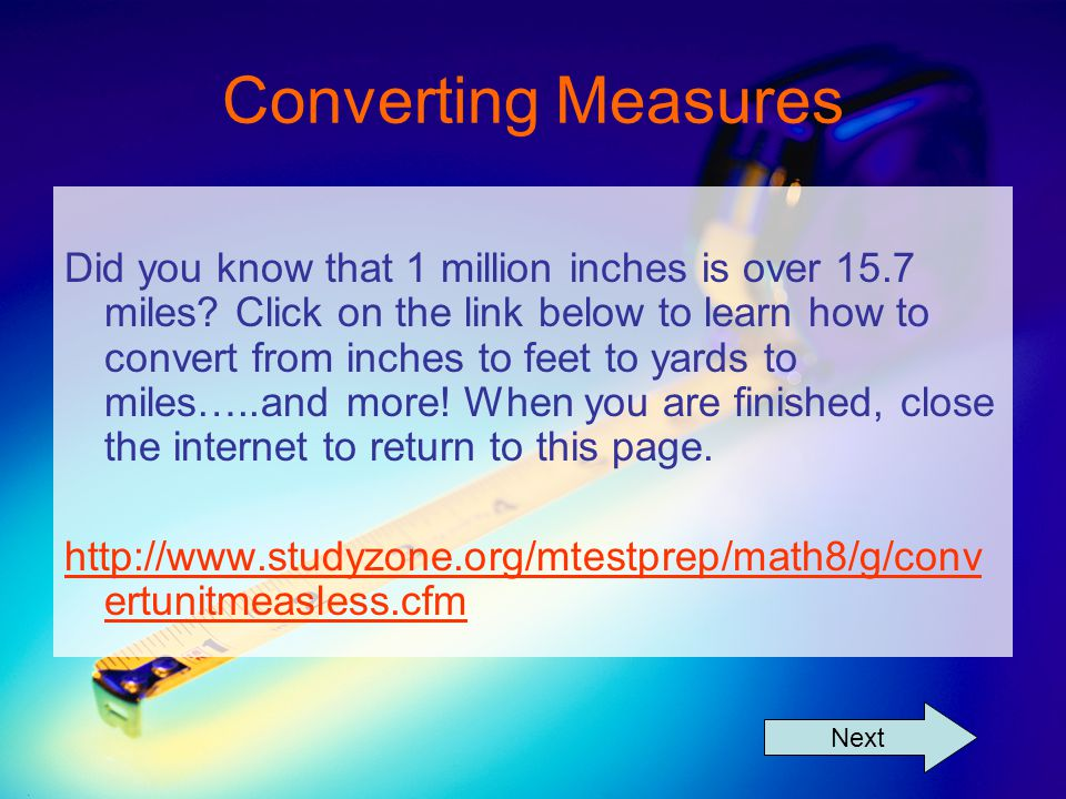 Converting Measures Did you know that 1 million inches is over 15.7 miles.
