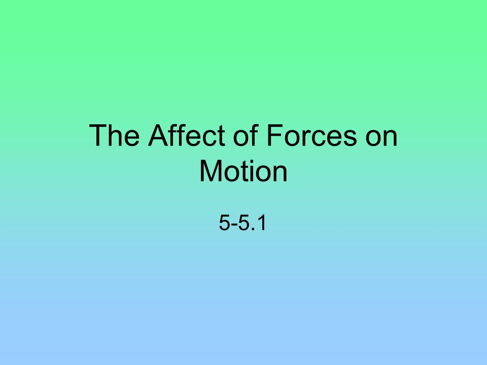 The Affect of Forces on Motion 5-5.1