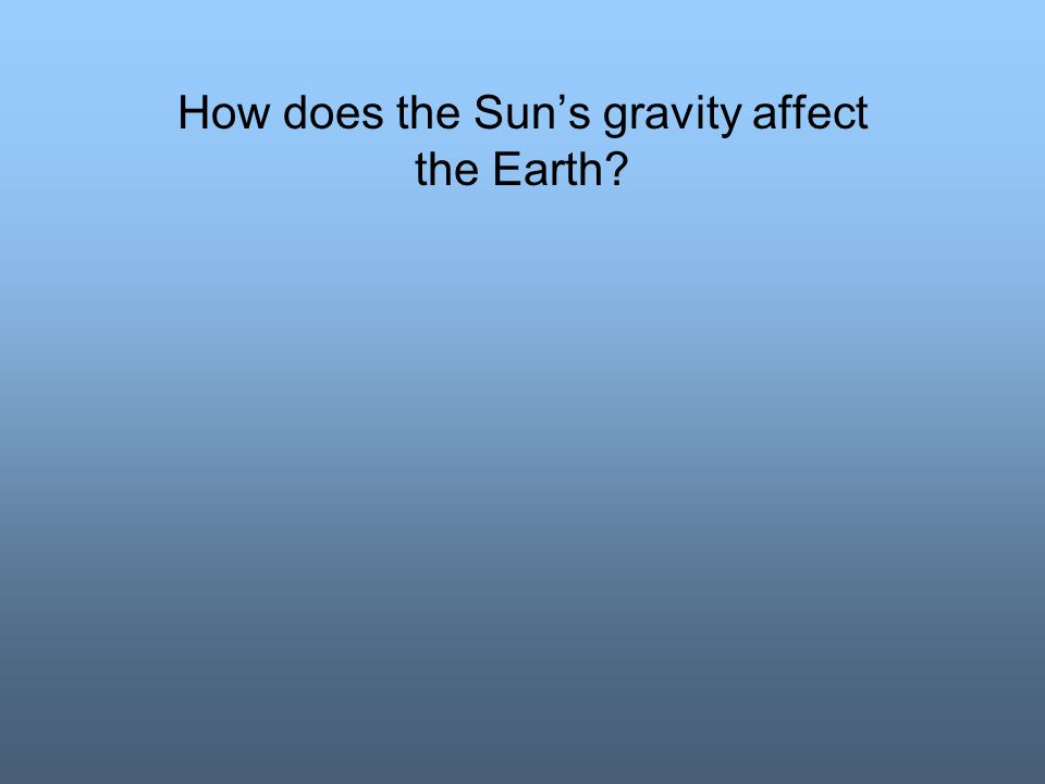 How does the Sun's gravity affect the Earth?