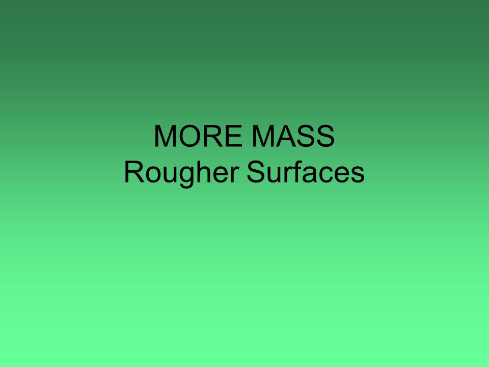 MORE MASS Rougher Surfaces