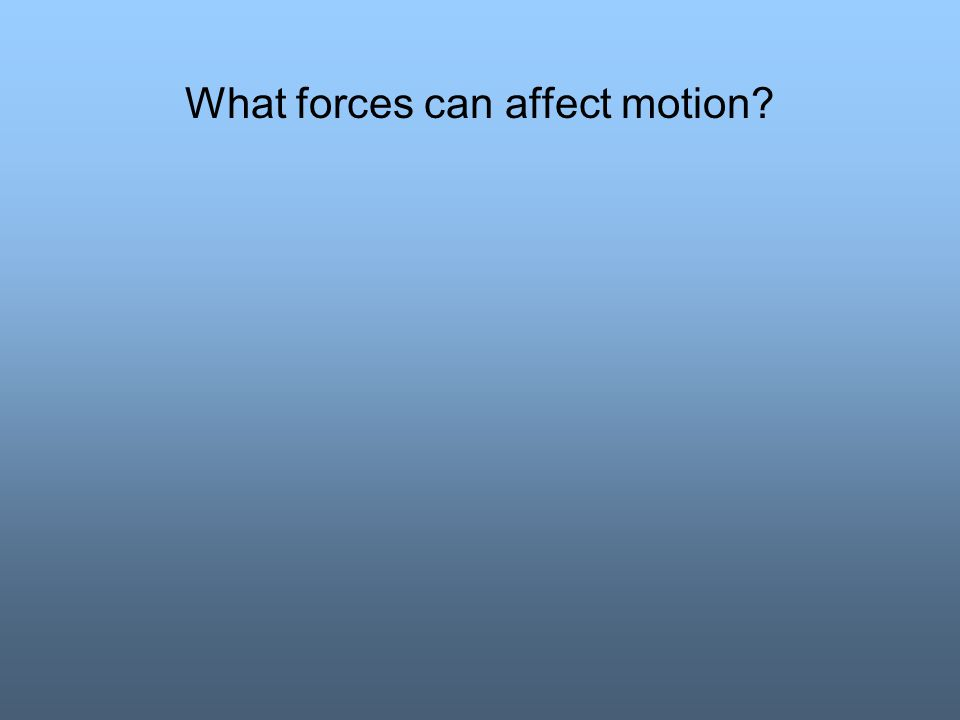 What forces can affect motion?