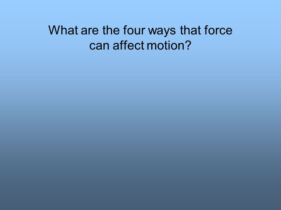 What are the four ways that force can affect motion?
