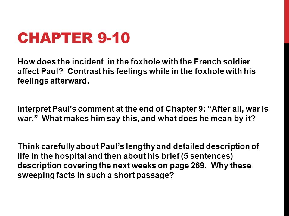CHAPTER 9-10 How does the incident in the foxhole with the French soldier affect Paul? Contrast his feelings while in the foxhole with his feelings af