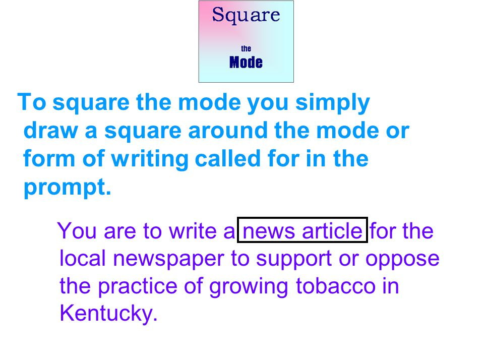 To square the mode you simply draw a square around the mode or form of writing called for in the prompt.