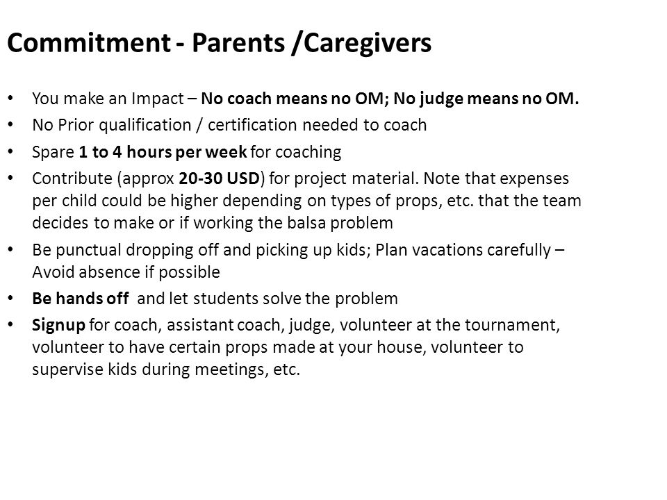 Commitment - Parents /Caregivers You make an Impact – No coach means no OM; No judge means no OM. No Prior qualification / certification needed to coa