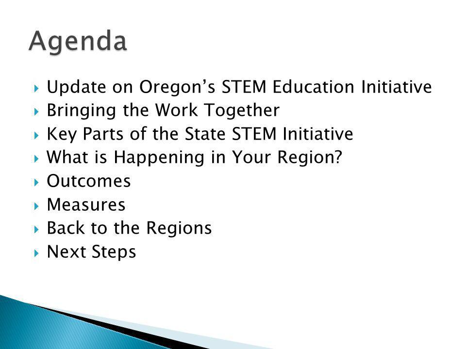  Update on Oregon's STEM Education Initiative  Bringing the Work Together  Key Parts of the State STEM Initiative  What is Happening in Your Regio