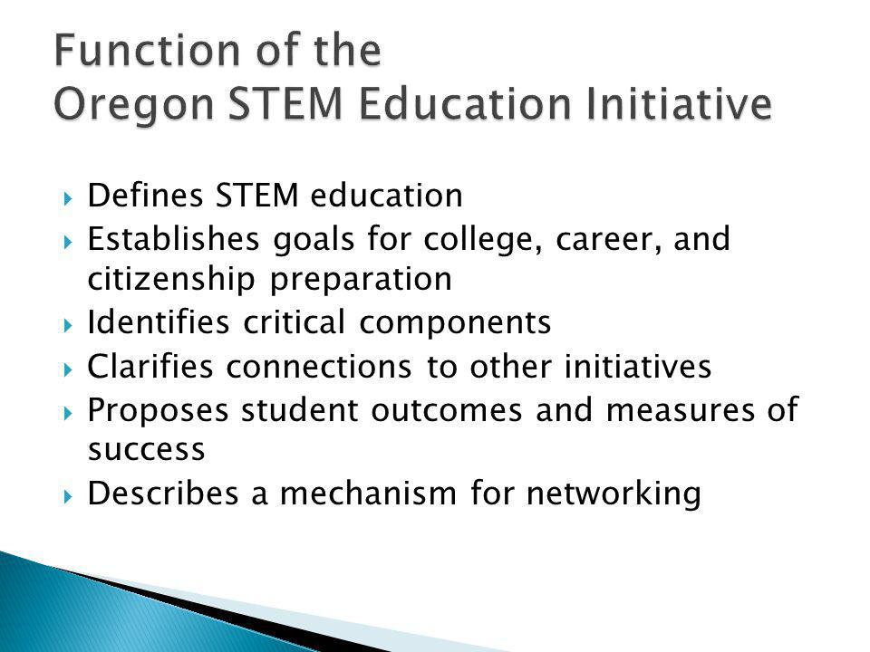  Defines STEM education  Establishes goals for college, career, and citizenship preparation  Identifies critical components  Clarifies connections