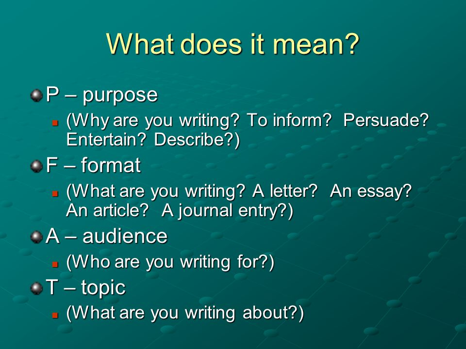 What does it mean. P – purpose (Why are you writing.