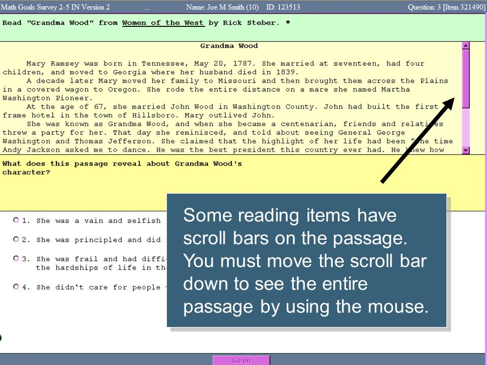 Some reading items have scroll bars on the passage. You must move the scroll bar down to see the entire passage by using the mouse.