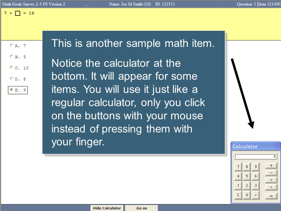 This is another sample math item. Notice the calculator at the bottom. It will appear for some items. You will use it just like a regular calculator,