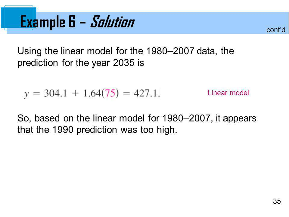 35 Using the linear model for the 1980–2007 data, the prediction for the year 2035 is So, based on the linear model for 1980–2007, it appears that the