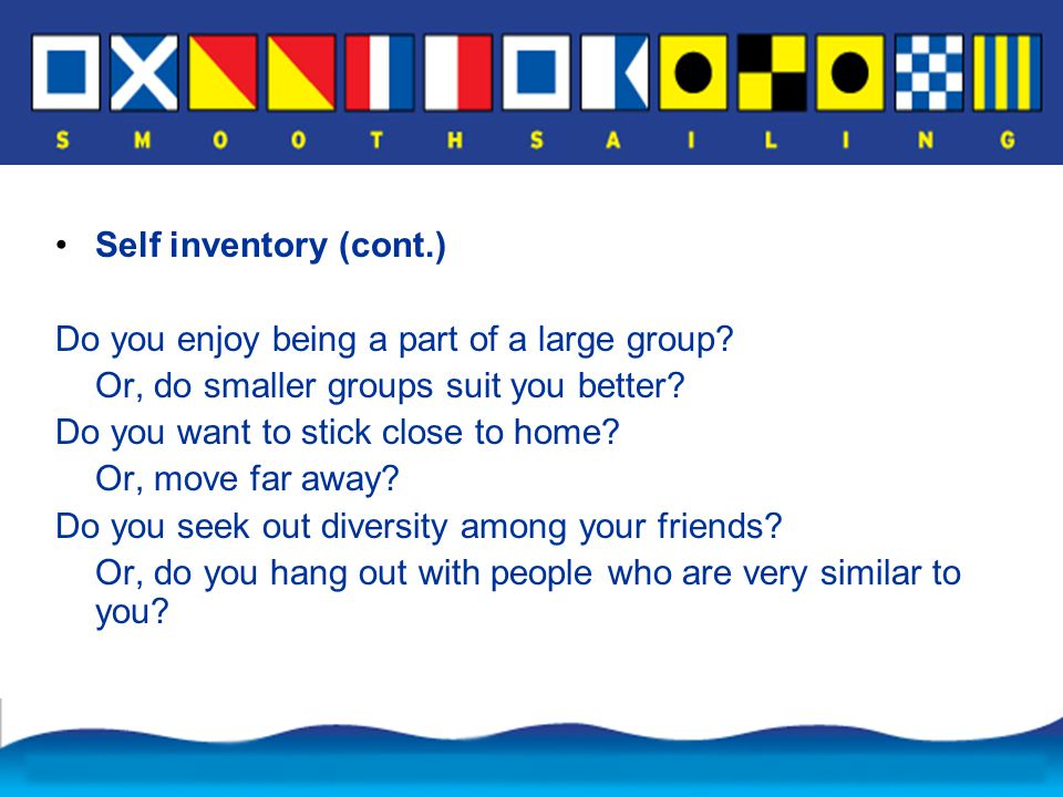 Self inventory (cont.) Do you enjoy being a part of a large group.