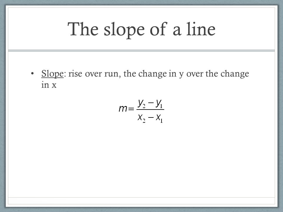 The slope of a line Finding slope given 2 points: 1.