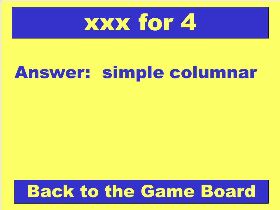 Answer: simple columnar Back to the Game Board xxx for 4