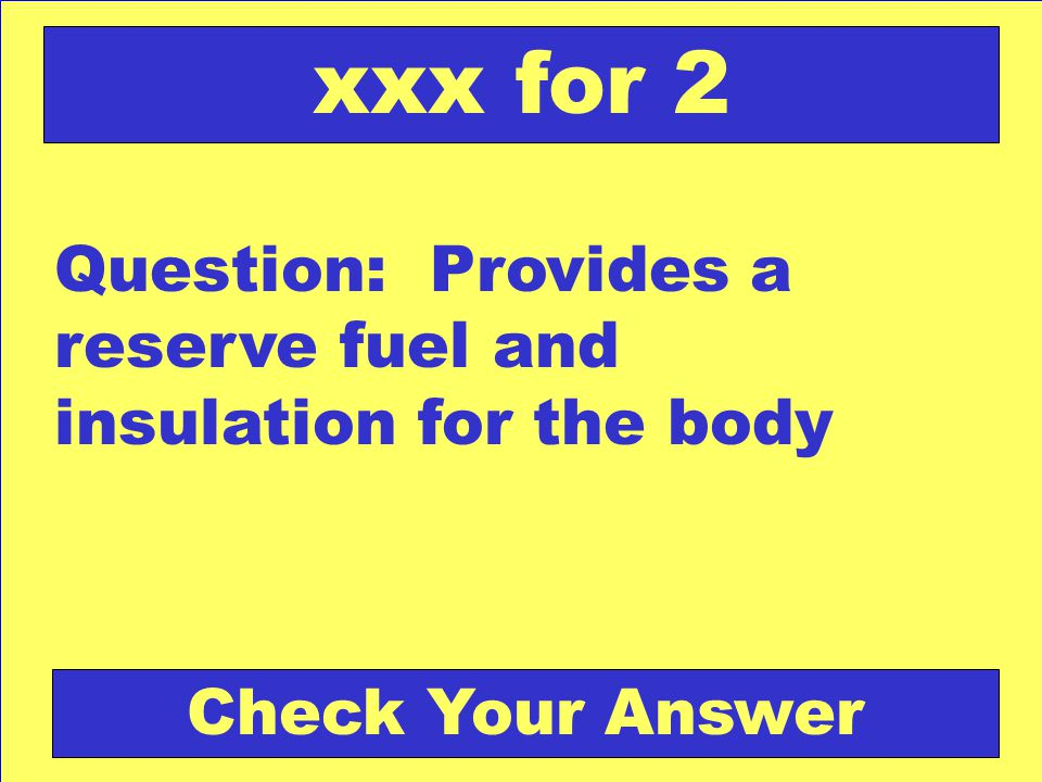Question: Provides a reserve fuel and insulation for the body xxx for 2 Check Your Answer