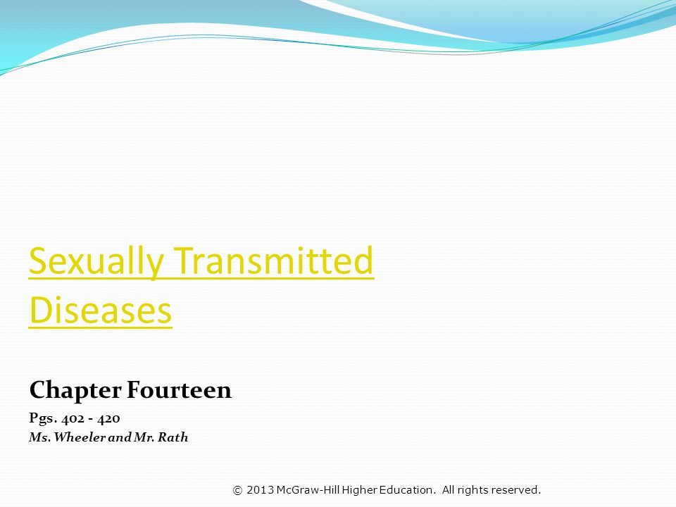© 2013 McGraw-Hill Higher Education. All rights reserved. Sexually Transmitted Diseases Chapter Fourteen Pgs. 402 - 420 Ms. Wheeler and Mr. Rath