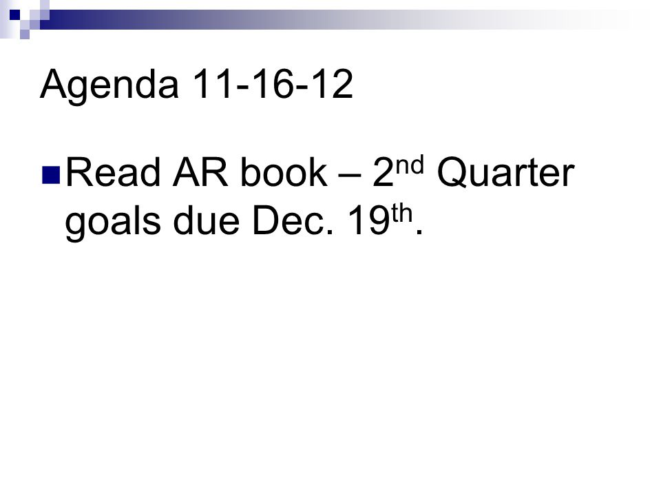 Agenda 11-16-12 Read AR book – 2 nd Quarter goals due Dec. 19 th.