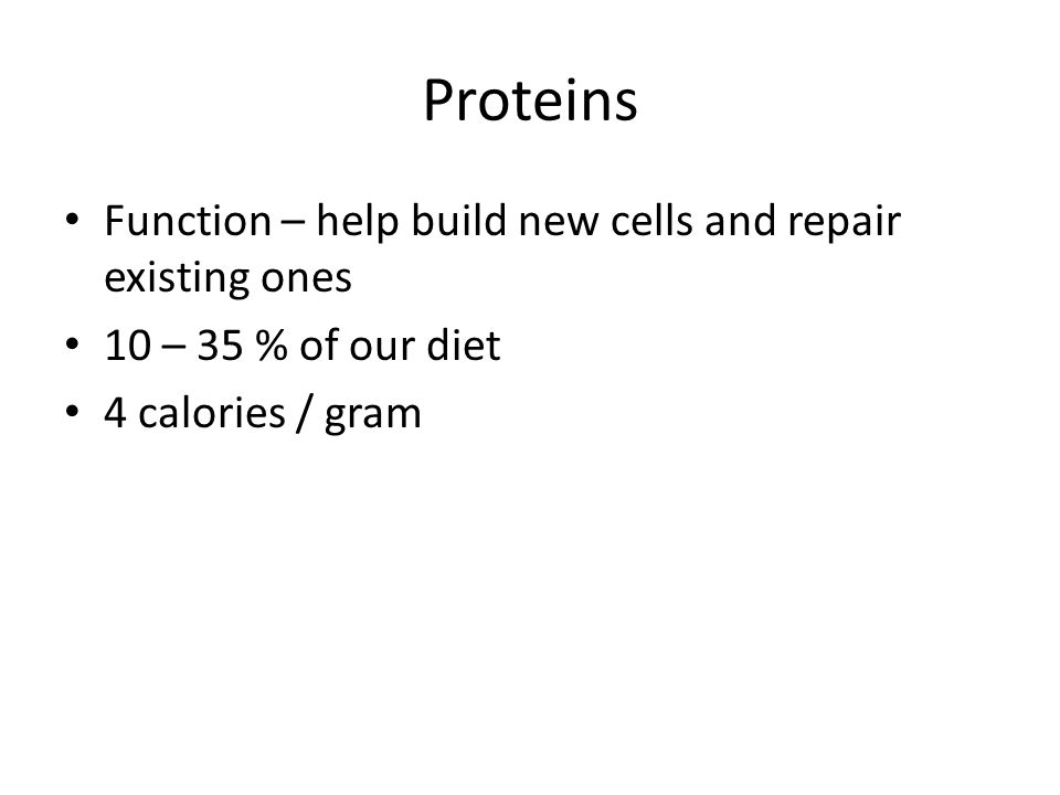 Proteins Function – help build new cells and repair existing ones 10 – 35 % of our diet 4 calories / gram