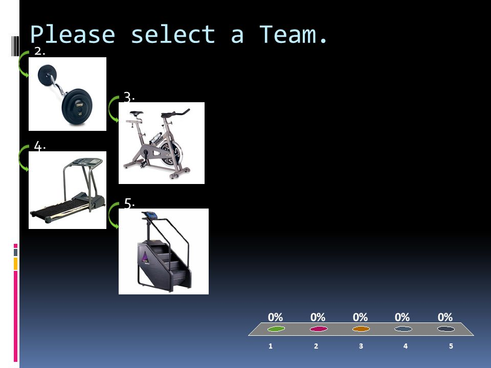 Please select a Team. 1. 2. 3. 4. 5.