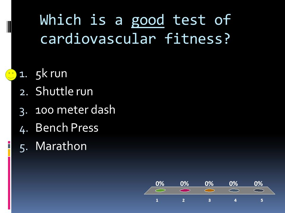 Which is a good test of cardiovascular fitness. 1.