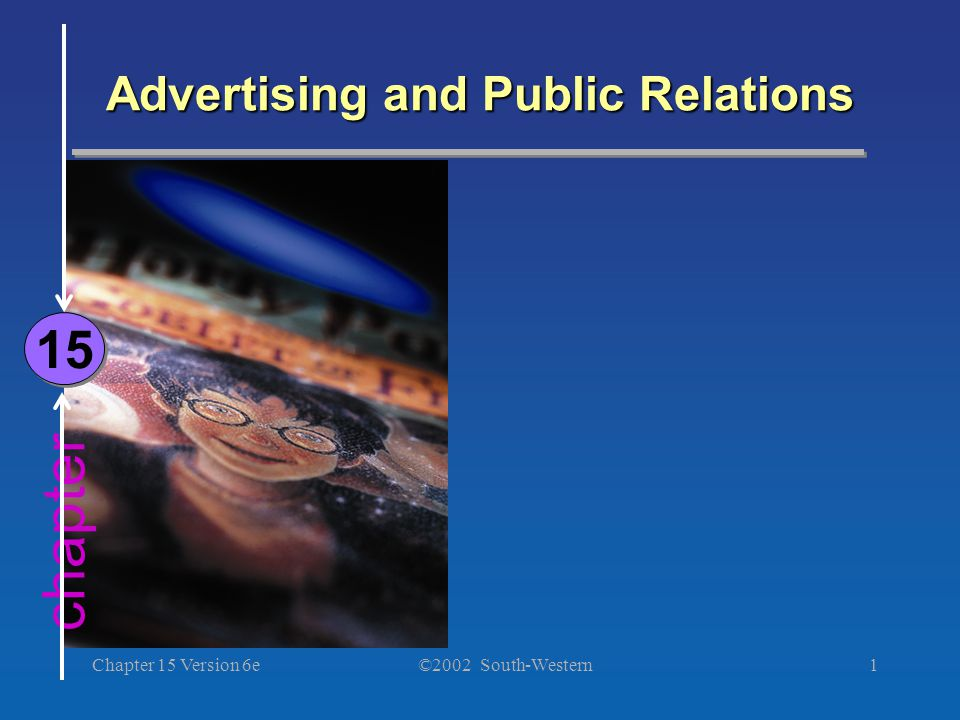 ©2002 South-Western Chapter 15 Version 6e1 chapter Advertising and Public Relations 15