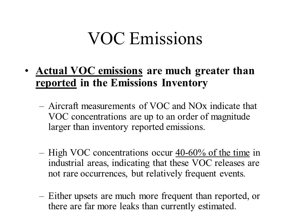 VOC Emissions Actual VOC emissions are much greater than reported in the Emissions Inventory –Aircraft measurements of VOC and NOx indicate that VOC c