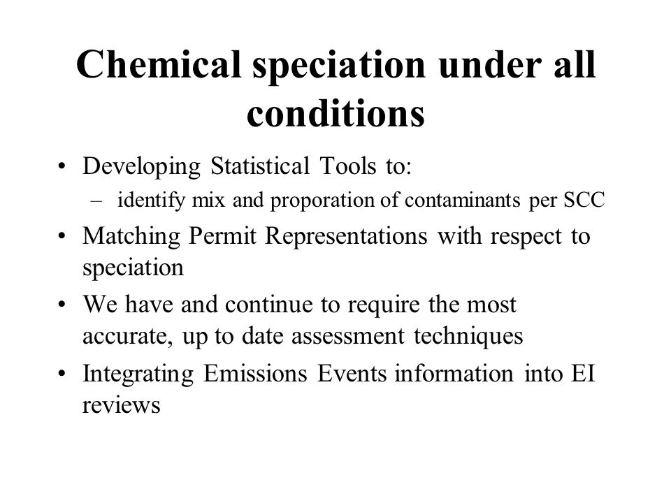 Chemical speciation under all conditions Developing Statistical Tools to: – identify mix and proporation of contaminants per SCC Matching Permit Repre