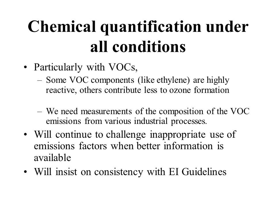 Particularly with VOCs, –Some VOC components (like ethylene) are highly reactive, others contribute less to ozone formation –We need measurements of t