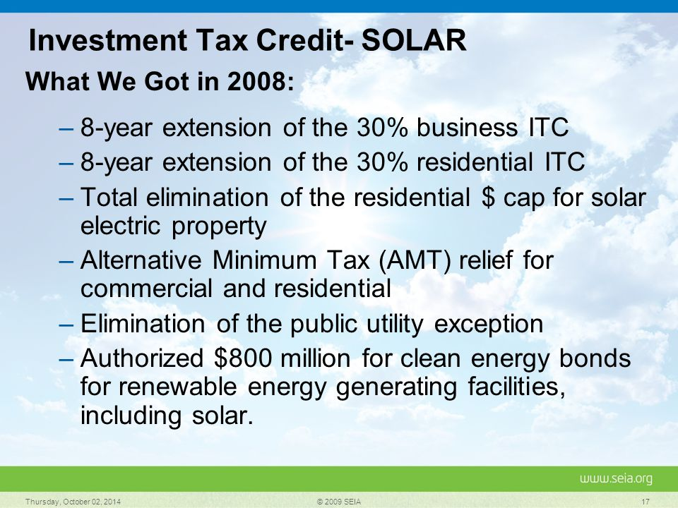 Investment Tax Credit- SOLAR What We Got in 2008: –8-year extension of the 30% business ITC –8-year extension of the 30% residential ITC –Total elimin