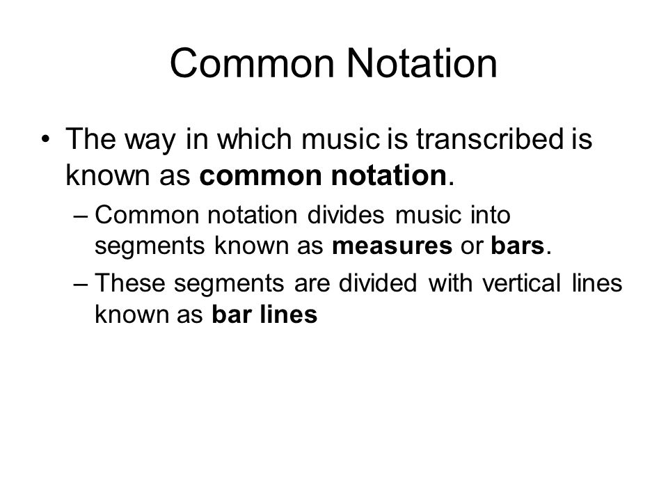 Common Notation The way in which music is transcribed is known as common notation.