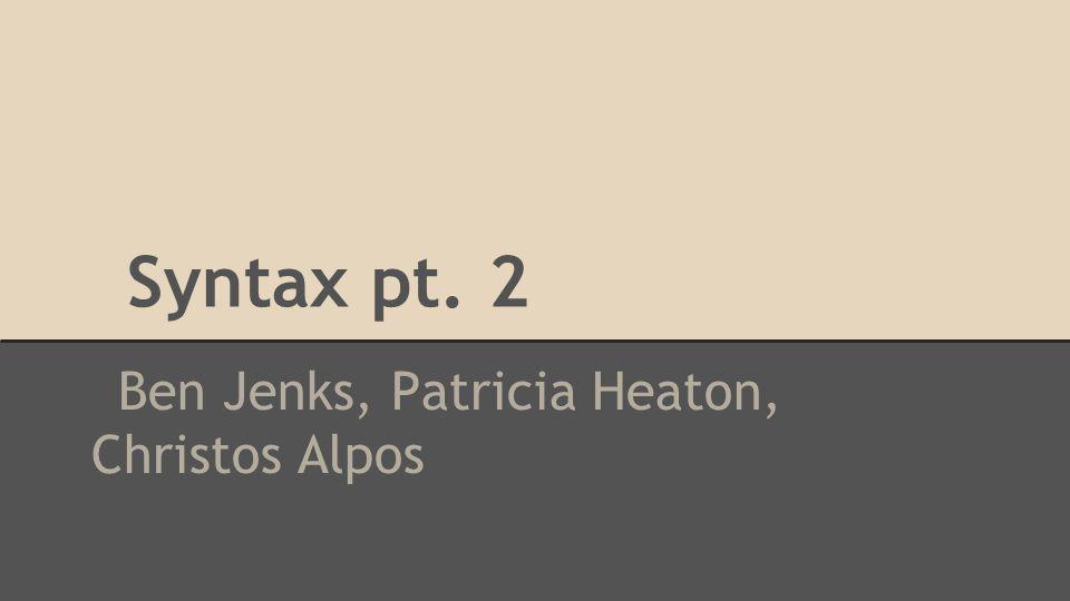 Syntax pt. 2 Ben Jenks, Patricia Heaton, Christos Alpos