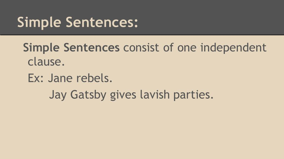 Simple Sentences: Simple Sentences consist of one independent clause.