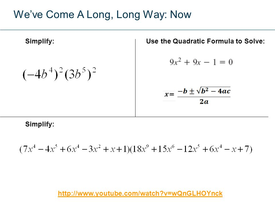 We've Come A Long, Long Way: Now Simplify:Use the Quadratic Formula to Solve: Simplify:   v=wQnGLHOYnck