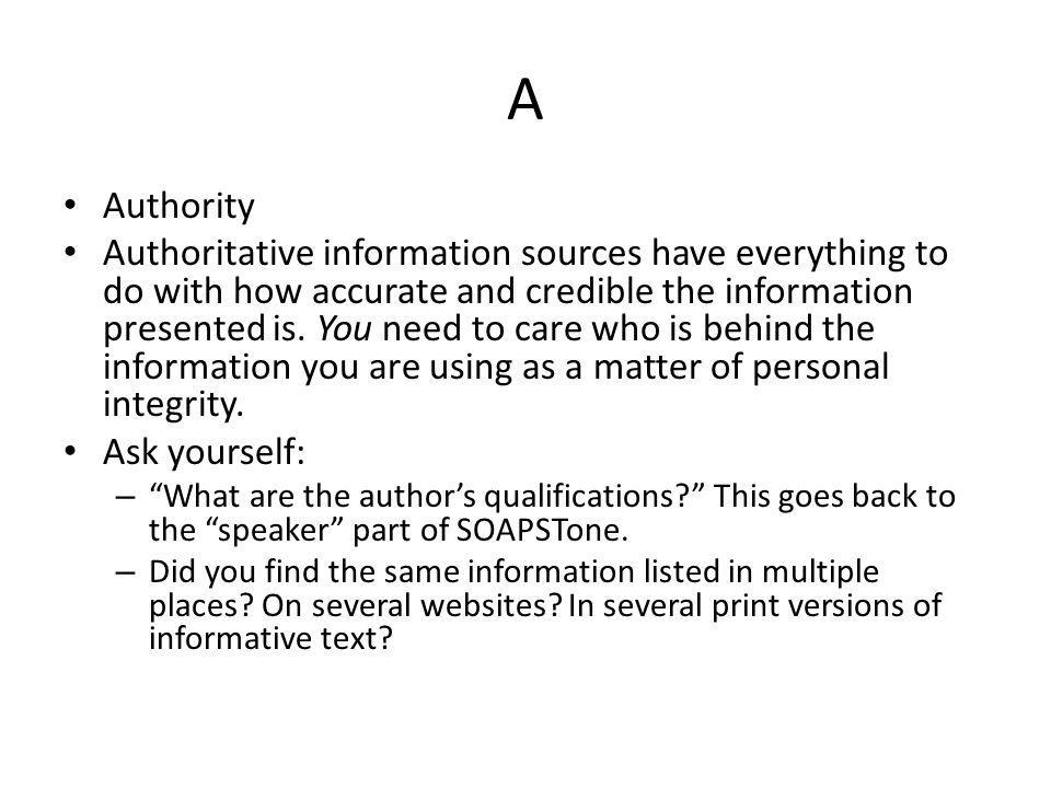 A Authority Authoritative information sources have everything to do with how accurate and credible the information presented is. You need to care who