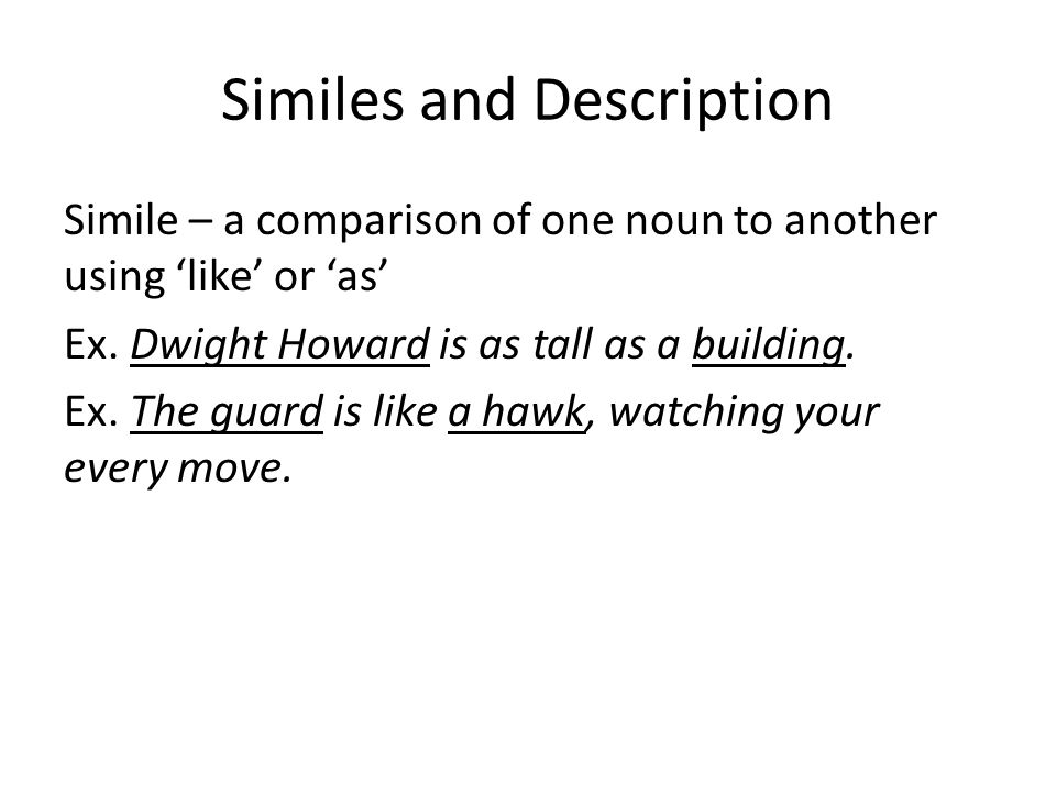 Similes and Description Simile – a comparison of one noun to another using 'like' or 'as' Ex.