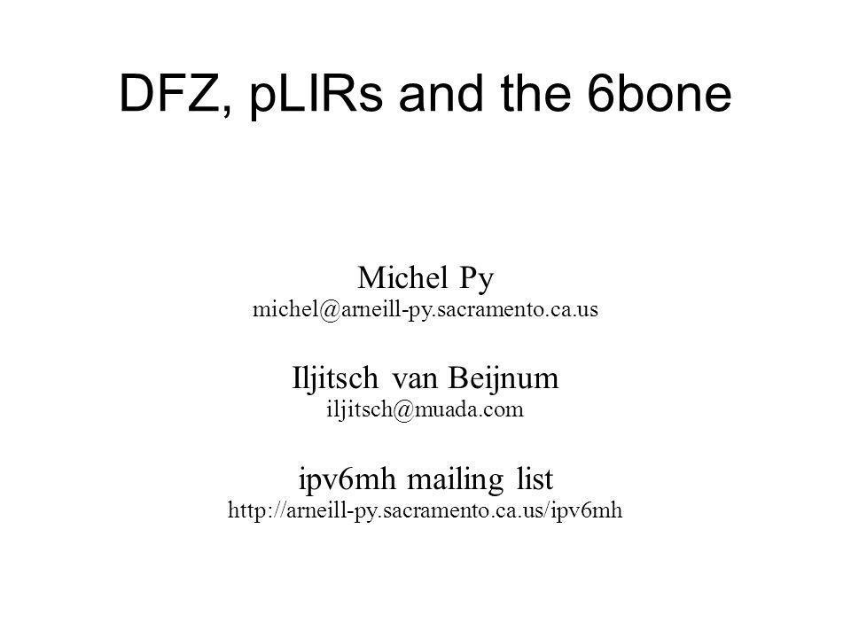 DFZ, pLIRs and the 6bone Michel Py michel@arneill-py.sacramento.ca.us Iljitsch van Beijnum iljitsch@muada.com ipv6mh mailing list http://arneill-py.sacramento.ca.us/ipv6mh