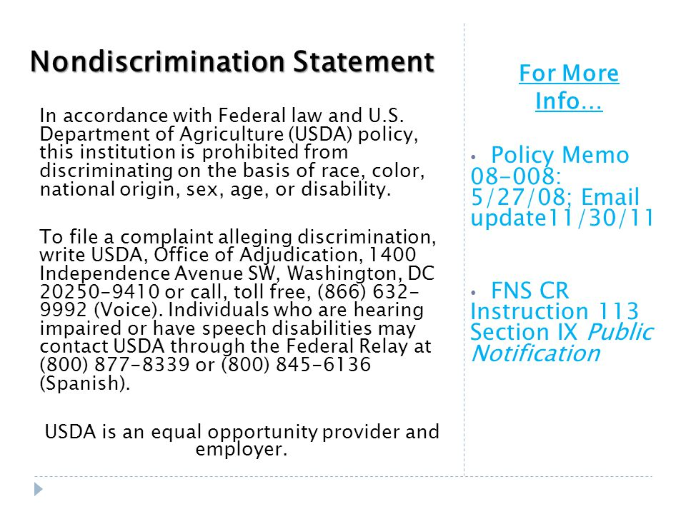 For More Info… Policy Memo 08-008: 5/27/08; Email update11/30/11 FNS CR Instruction 113 Section IX Public Notification Nondiscrimination Statement In accordance with Federal law and U.S.