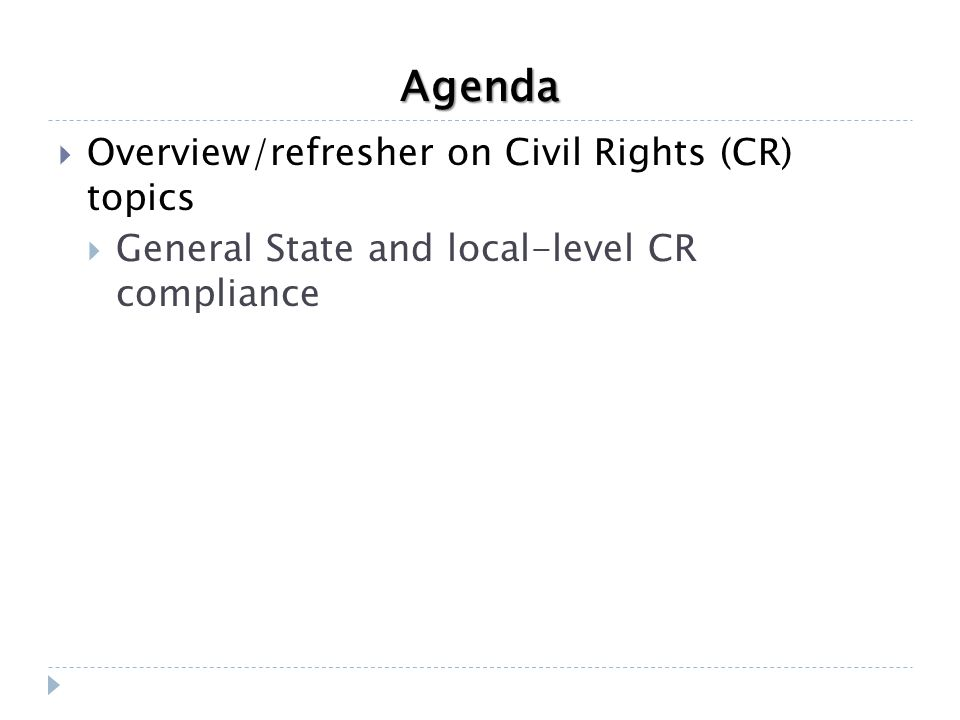 Agenda  Overview/refresher on Civil Rights (CR) topics  General State and local-level CR compliance