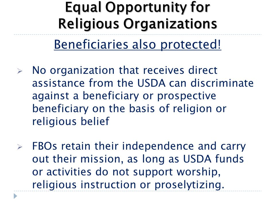 Equal Opportunity for Religious Organizations Beneficiaries also protected!  No organization that receives direct assistance from the USDA can discri