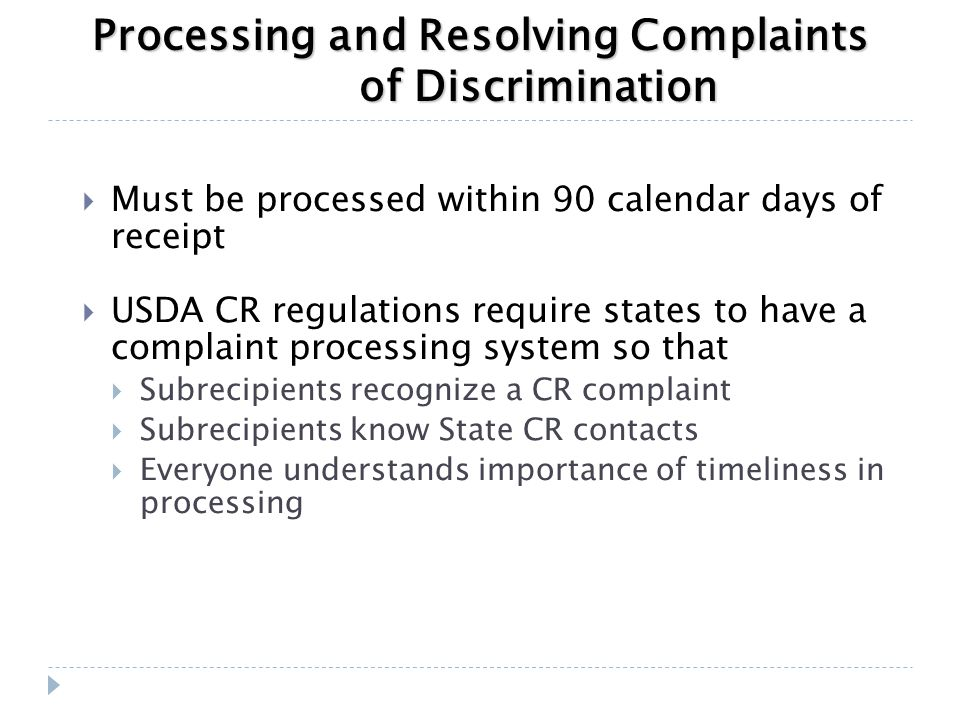  Must be processed within 90 calendar days of receipt  USDA CR regulations require states to have a complaint processing system so that  Subrecipie
