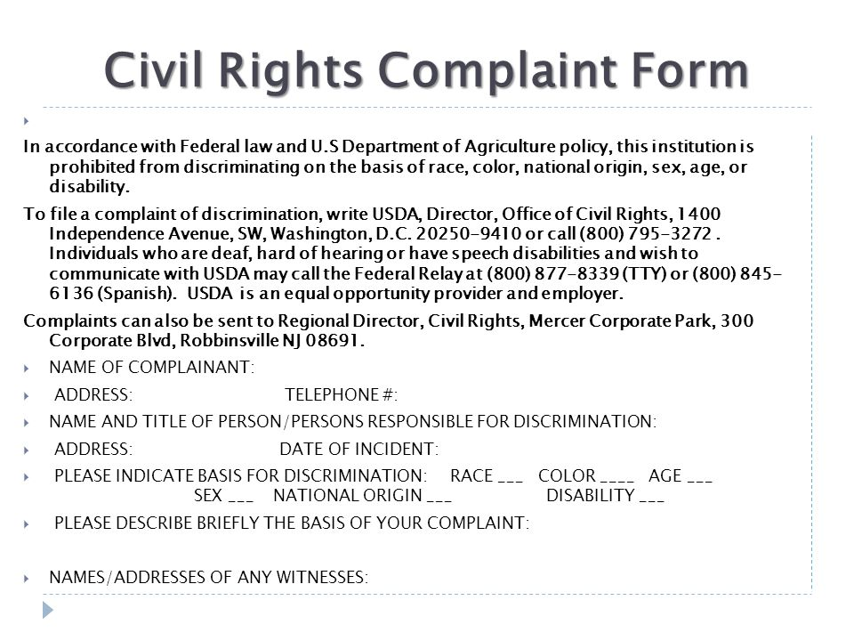 Civil Rights Complaint Form  In accordance with Federal law and U.S Department of Agriculture policy, this institution is prohibited from discriminating on the basis of race, color, national origin, sex, age, or disability.