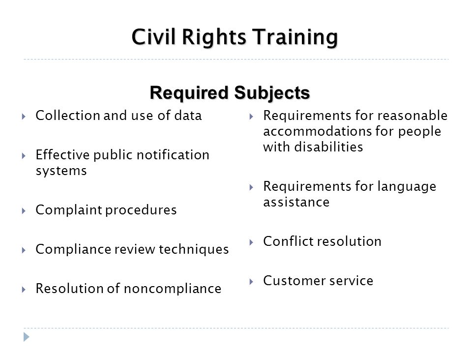 Civil Rights Training  Collection and use of data  Effective public notification systems  Complaint procedures  Compliance review techniques  Res
