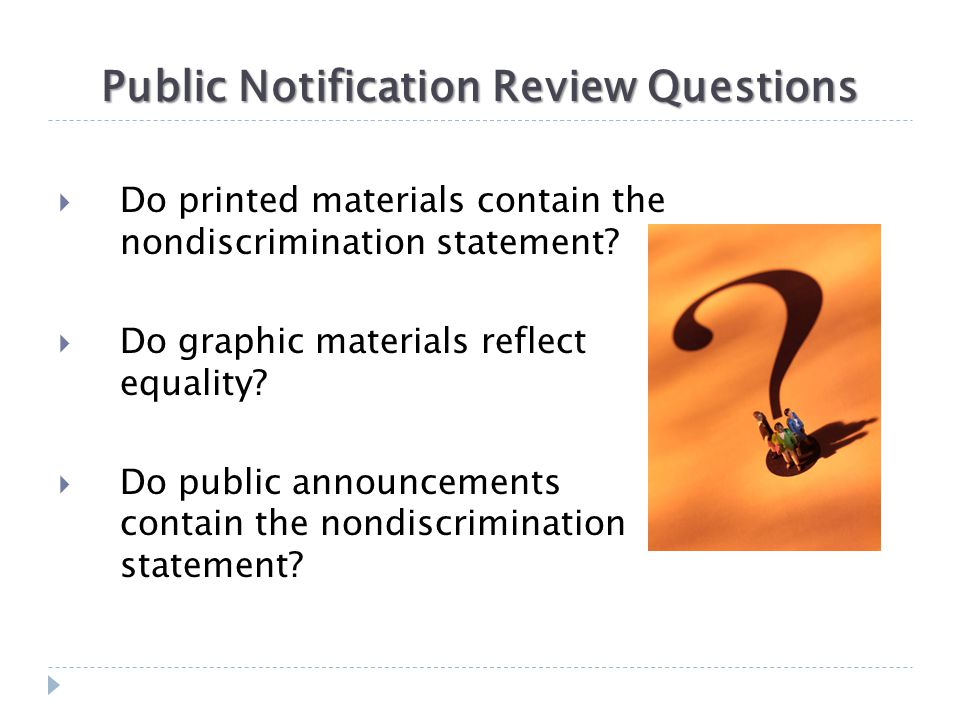 Public Notification Review Questions  Do printed materials contain the nondiscrimination statement?  Do graphic materials reflect equality?  Do pub