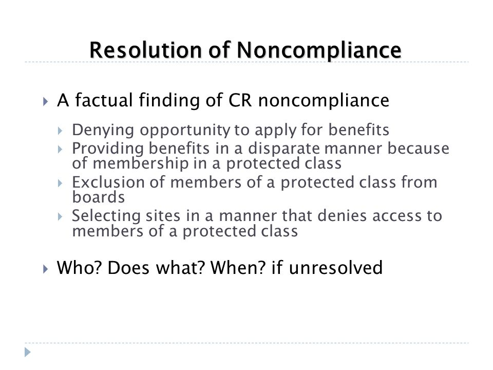 Resolution of Noncompliance  A factual finding of CR noncompliance  Denying opportunity to apply for benefits  Providing benefits in a disparate ma