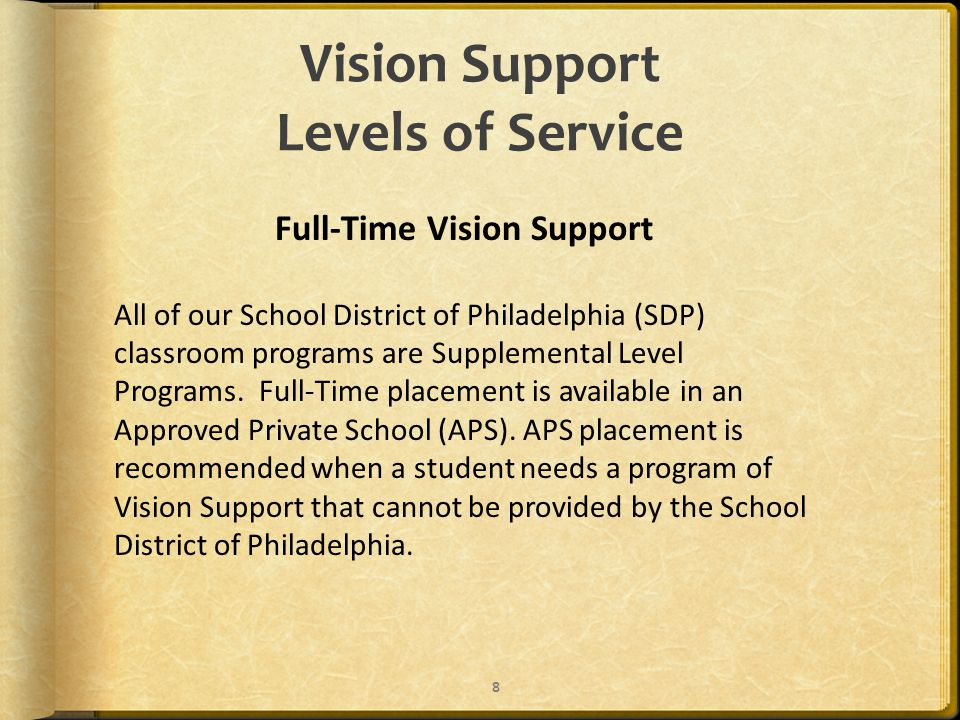 Vision Support Levels of Service Full-Time Vision Support All of our School District of Philadelphia (SDP) classroom programs are Supplemental Level Programs.