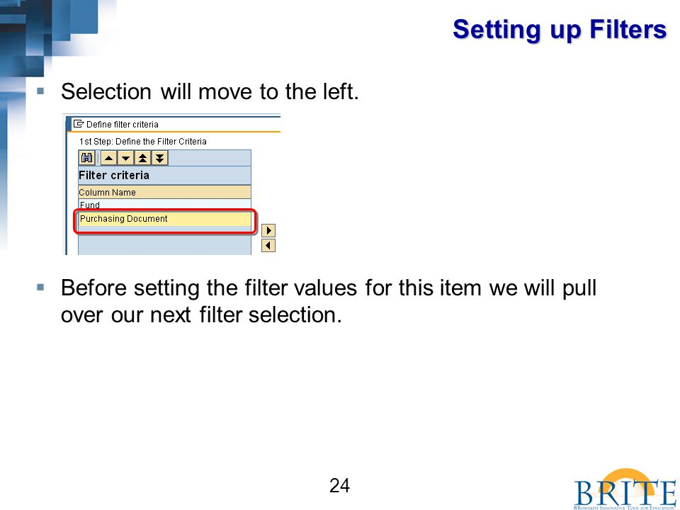 24 Setting up Filters  Selection will move to the left.