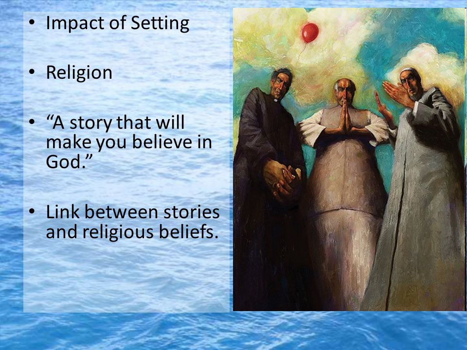 Impact of Setting Religion A story that will make you believe in God. Link between stories and religious beliefs.