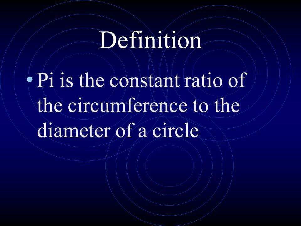 Definition Pi is the constant ratio of the circumference to the diameter of a circle