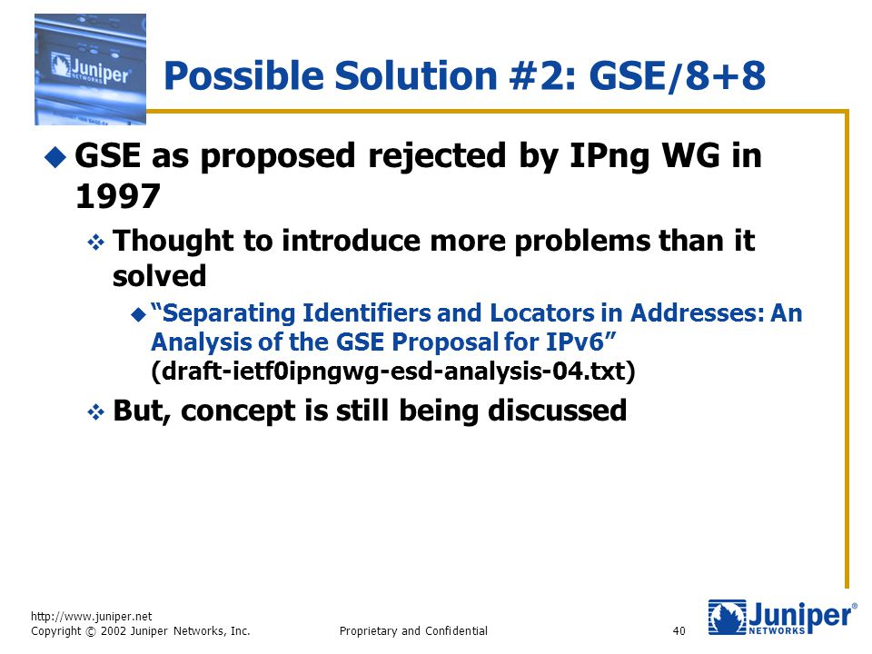http://www.juniper.net Copyright © 2002 Juniper Networks, Inc. Proprietary and Confidential40 Possible Solution #2: GSE / 8+8  GSE as proposed reject