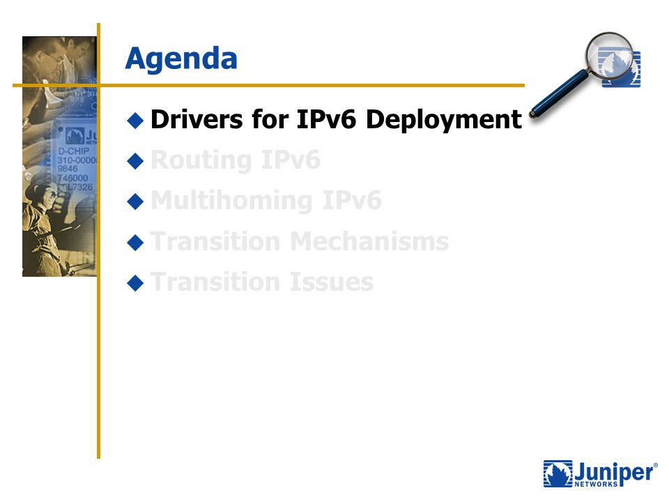Agenda  Drivers for IPv6 Deployment  Routing IPv6  Multihoming IPv6  Transition Mechanisms  Transition Issues